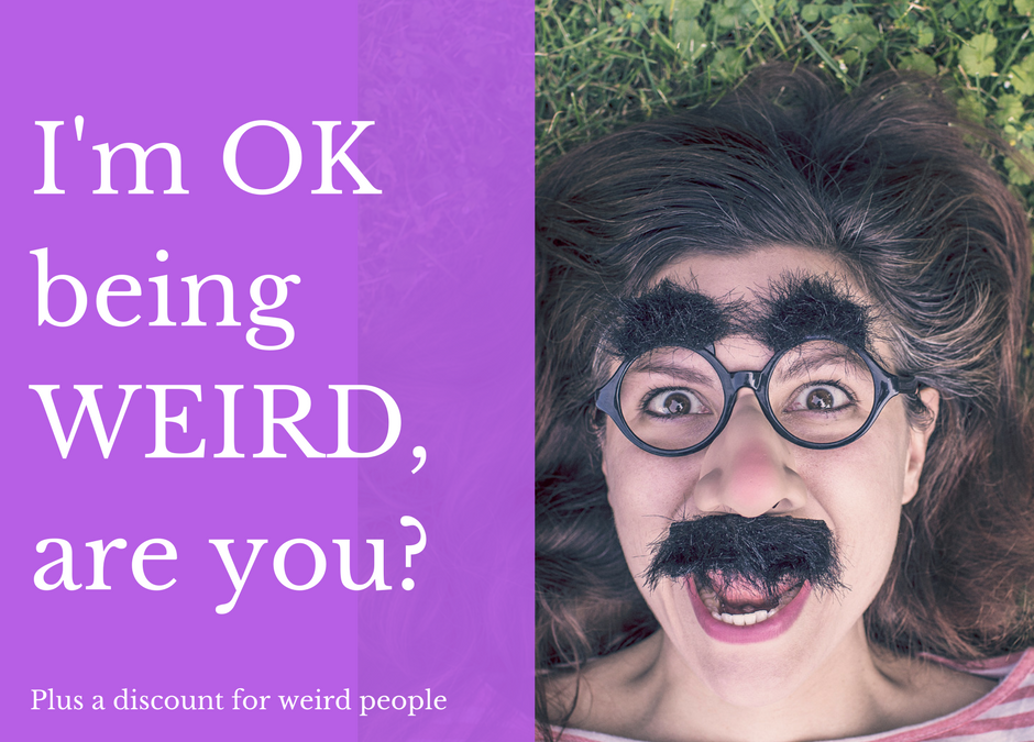 Why I like being weird….